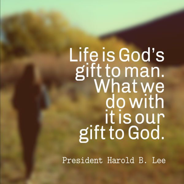 Life is God's gift to man. What we do with it is our gift to God ...