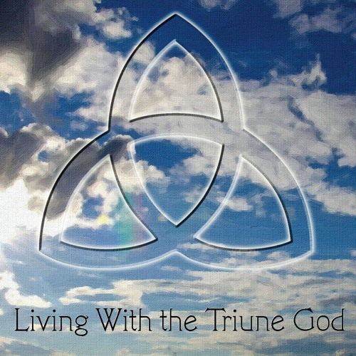 Living With the Triune God by Bethlehem Lutheran Church- Aloha, OR ...