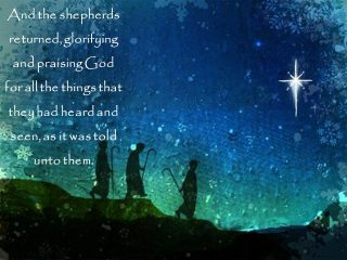 And+the+shepherds+returned,+glorifying+and+praising+God+for+all+the+things+that+they+had+heard+and+seen,+as+it+was+told+unto+them_   For You