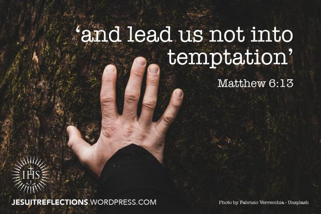 "This, then, is how you should pray…' [10] ""…lead us not into temptation"" –  JesuitReflections"