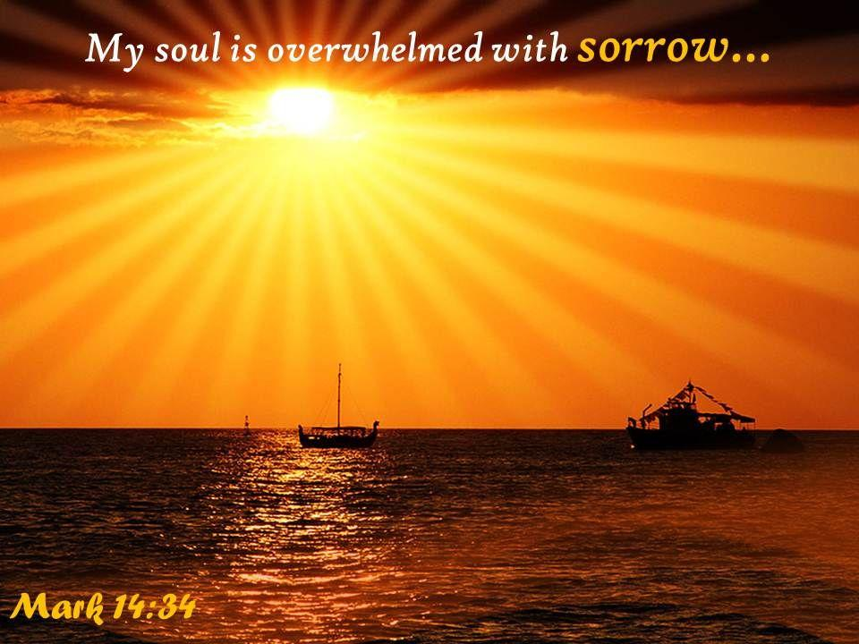Mark 14 34 My Soul Is Overwhelmed With Sorrow Powerpoint Church Sermon |  Presentation Graphics | Presentation PowerPoint Example | Slide Templates