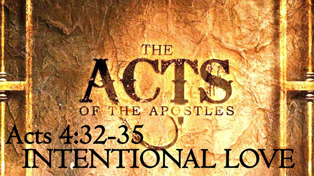 Acts 4:32-35 INTENTIONAL LOVE. - ppt download