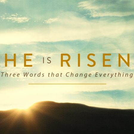 He is Risen! 3 Words that Change Everything – First Evangelical Free Church  of Moline