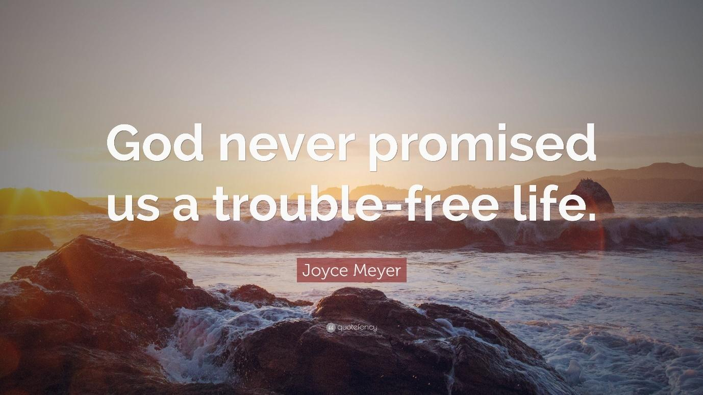 """Joyce Meyer Quote: """"God never promised us a trouble-free life."""""""