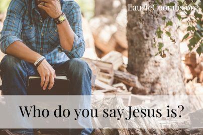 Laurie Coombs » Who do you say that Jesus is?