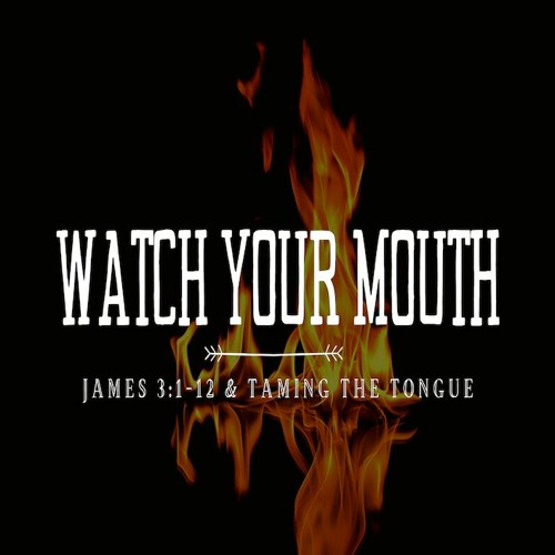 Stream Watch Your Mouth (Taming the Tongue) - James 3:1-12 by Pierce Point  Community Church | Listen online for free on SoundCloud