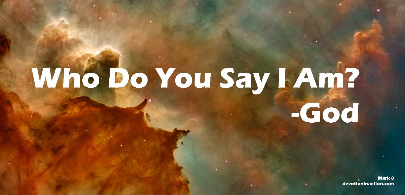 Who Do You Say I Am? (Mark 8) - Devotion in Action