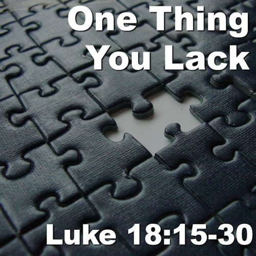 Stream One Thing You Lack, Luke 18:15-30 by Bret Hammond | Listen online  for free on SoundCloud